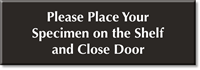 Place Your Specimen On Shelf, Close Door Sign