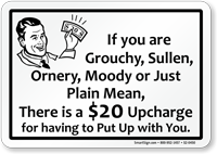Grouchy, Sullen, Ornery, Moody, $20 Upcharge Funny Sign