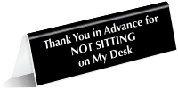 Thank You Not Sitting On My Desk Sign