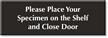 Place Your Specimen On Shelf, Close Door Sign