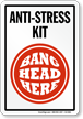 Anti Stress Kit Bang Head Here Sign