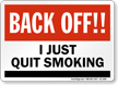 Back Off I Just Quit Smoking Sign