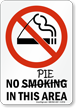 No Smoking Pie In This Area Sign