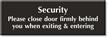 Security Please Close Door Firmly Behind You Sign