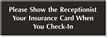 Show Receptionist Insurance Card When You Check-In Sign