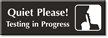 Quiet Please Testing In Progress Select-a-Color Engraved Sign