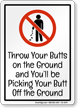 Throw Your Butts And You Will Be Picking Sign