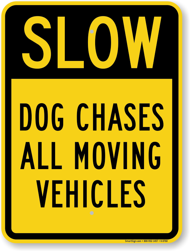 Dog Chases All Moving Vehicles Slow Down Sign Sku K 0760