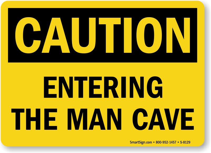 Entering The Man Cave Sign Caution Sign SKU S 8129