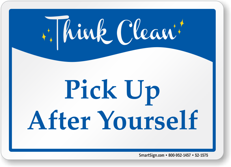 Clean Up After Yourself Sign Just B Cause