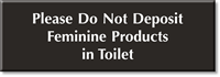 Don't Deposit Feminine Products In Toilet Engraved Sign