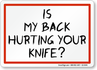 Is My Back Hurting Your Knife Sign