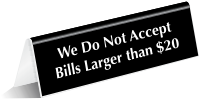 Bills Larger Than $20 Not Accepted Tent Sign