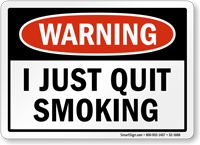 I Just Quit Smoking Warning Sign