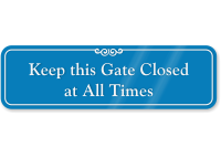 Keep This Gate Closed At All Times Sign