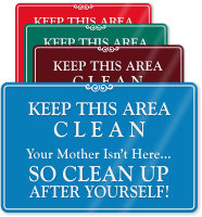 Keep Area Clean Mother Isn't Here ShowCase Sign