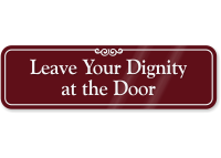 Leave Your Dignity At The Door Sign