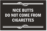 Nice Butts Dont Come From Cigarettes Sign