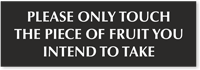 Only Touch The Piece Of Fruit You Intend To Take Engraved Sign