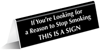 Reason To Stop Smoking Table Top Tent Sign