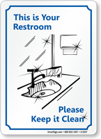 This is Your Restroom Please Clean Sign