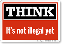 Think Its Not Illegal Yet Think Sign