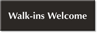 Walk-Ins Welcome Engraved Sign