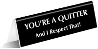 You Are A Quitter Table Top Tent Sign