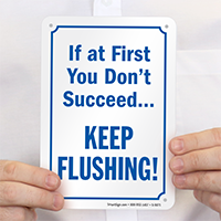 If at First You Don't Succeed…Keep Flushing! Sign