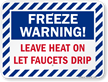 Leave Heat On Let Faucets Drip Warning Sign