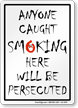 Anyone Caught Smoking Will Be Persecuted Sign