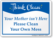 Please Clean Your Own Mess Sign