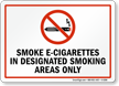 Smoke E-Cigarettes In Designated Smoking Areas Only Sign