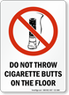 Do Not Throw Cigarette On Floor Sign