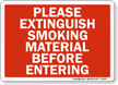 Please Extinguish Smoking Material Before Entering