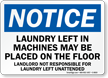 Place Laundry Left In Machines On Floor Sign