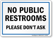 No Public Restrooms Please Don't Ask Sign