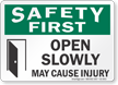 Open Slowly May Cause Injury Safety First Sign