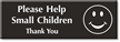 Please Help Small Children Thank You Engraved Sign