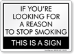 Reason To Stop Smoking Humorous Sign
