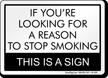 Reason To Stop Smoking Humorous Sign
