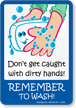 Don't Get Caught With Dirty Hands Sign