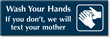 Wash Your Hands, Will Text Your Mother Sign