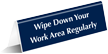 Wipe Down Your Work Area Regularly Tent Sign