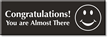 Congratulations You Are Almost There Select-a-Color™ Engraved Sign