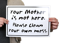 Mother Not Here Keep Clean