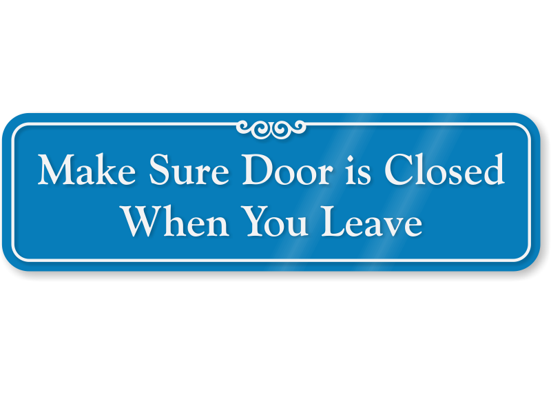 Make Sure Door Closed When You Leave Sign  sc 1 st  MyDoorSign.com & Make Sure Door Is Closed When You Leave Sign - ShowCase Wall SKU ...
