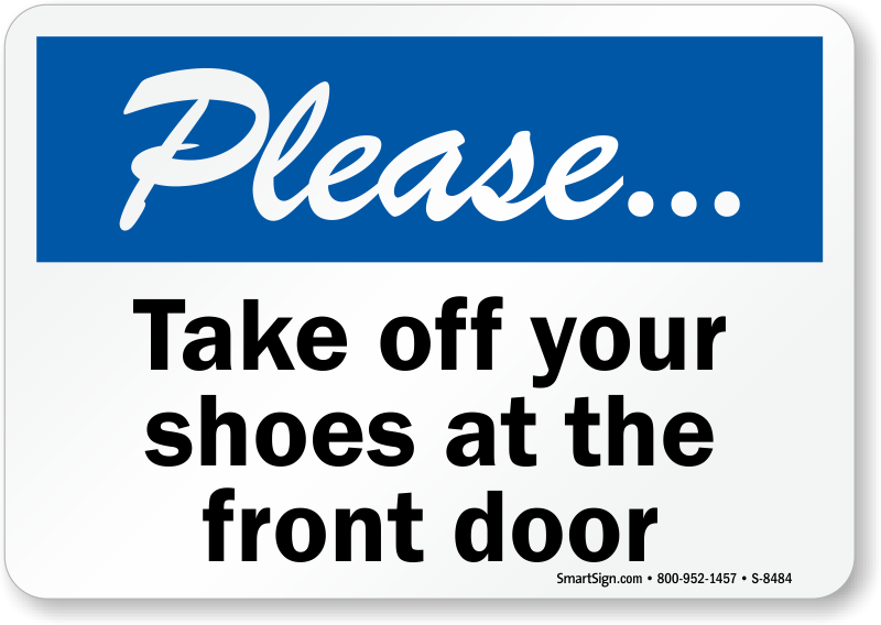 please remove your shoe signs take off your shoe signs. Black Bedroom Furniture Sets. Home Design Ideas